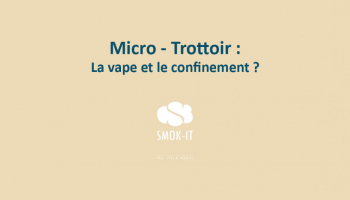 Micro - Trottoir : La vape et le confinement